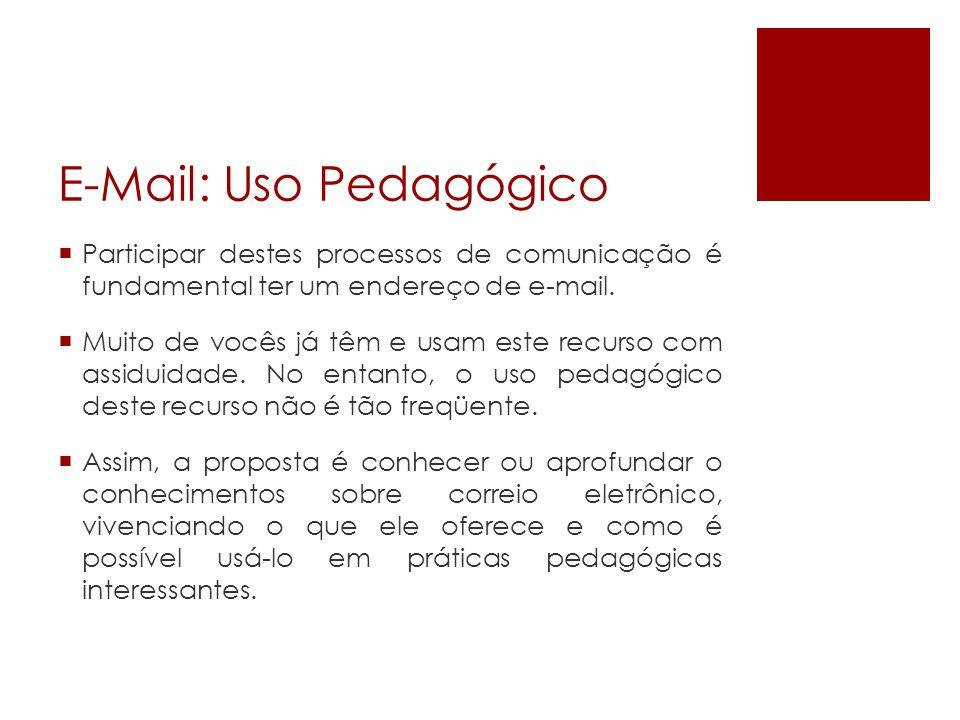 E-Mail: Uso Pedagógico Participar destes processos de comunicação é fundamental ter um endereço de e-mail. Muito de vocês já têm e usam este recurso c