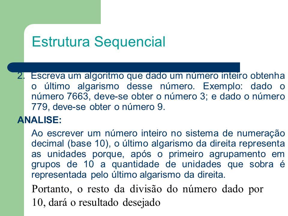 2. Escreva um algoritmo que dado um número inteiro obtenha o último algarismo desse número. Exemplo: dado o número 7663, deve-se obter o número 3; e d