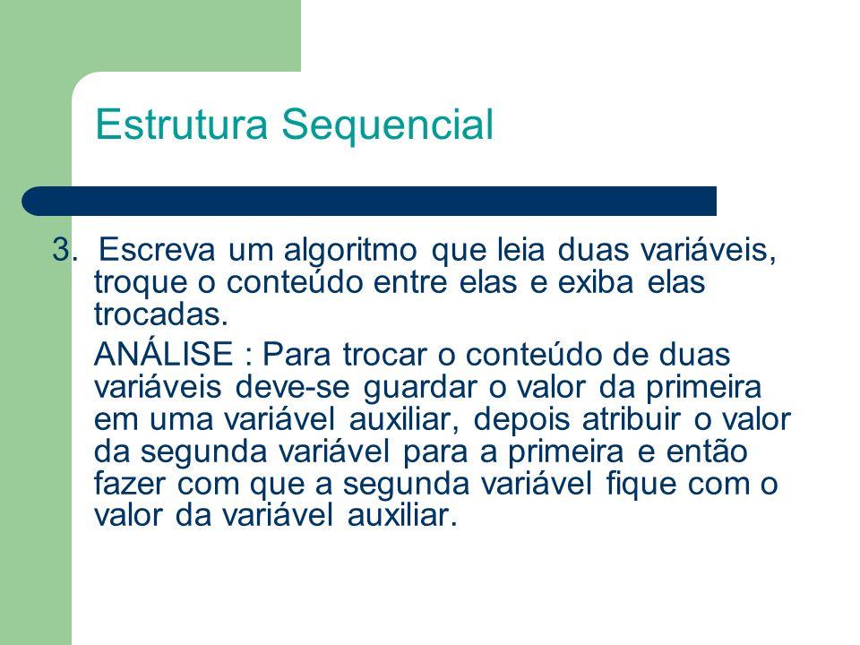 3. Escreva um algoritmo que leia duas variáveis, troque o conteúdo entre elas e exiba elas trocadas. ANÁLISE : Para trocar o conteúdo de duas variávei