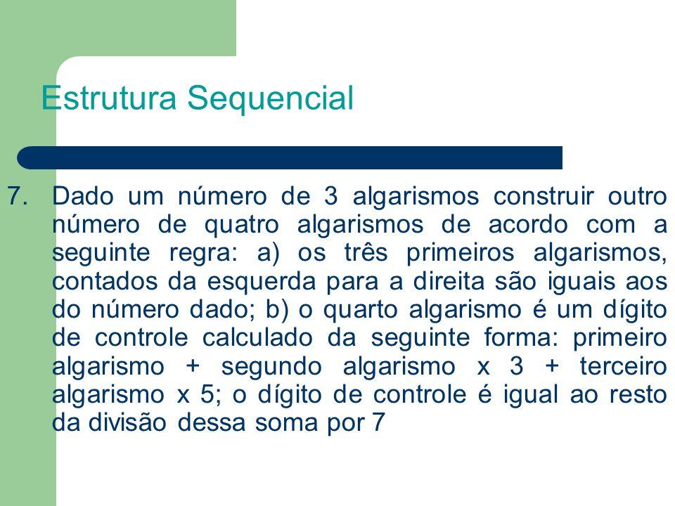 7. Dado um número de 3 algarismos construir outro número de quatro algarismos de acordo com a seguinte regra: a) os três primeiros algarismos, contado