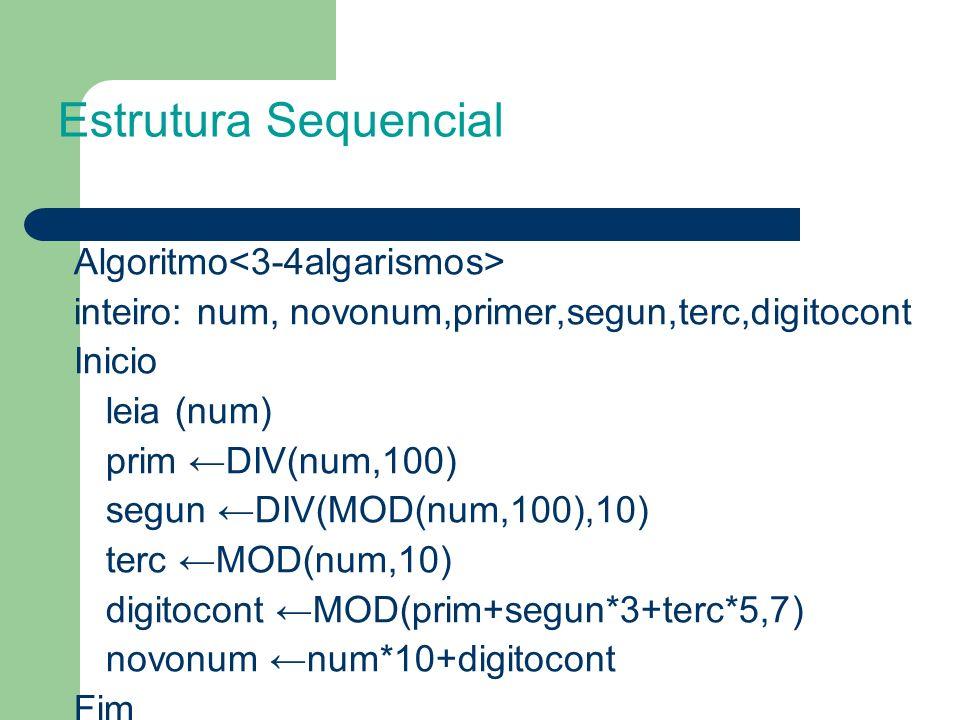 Algoritmo inteiro: num, novonum,primer,segun,terc,digitocont Inicio leia (num) prim DIV(num,100) segun DIV(MOD(num,100),10) terc MOD(num,10) digitocon