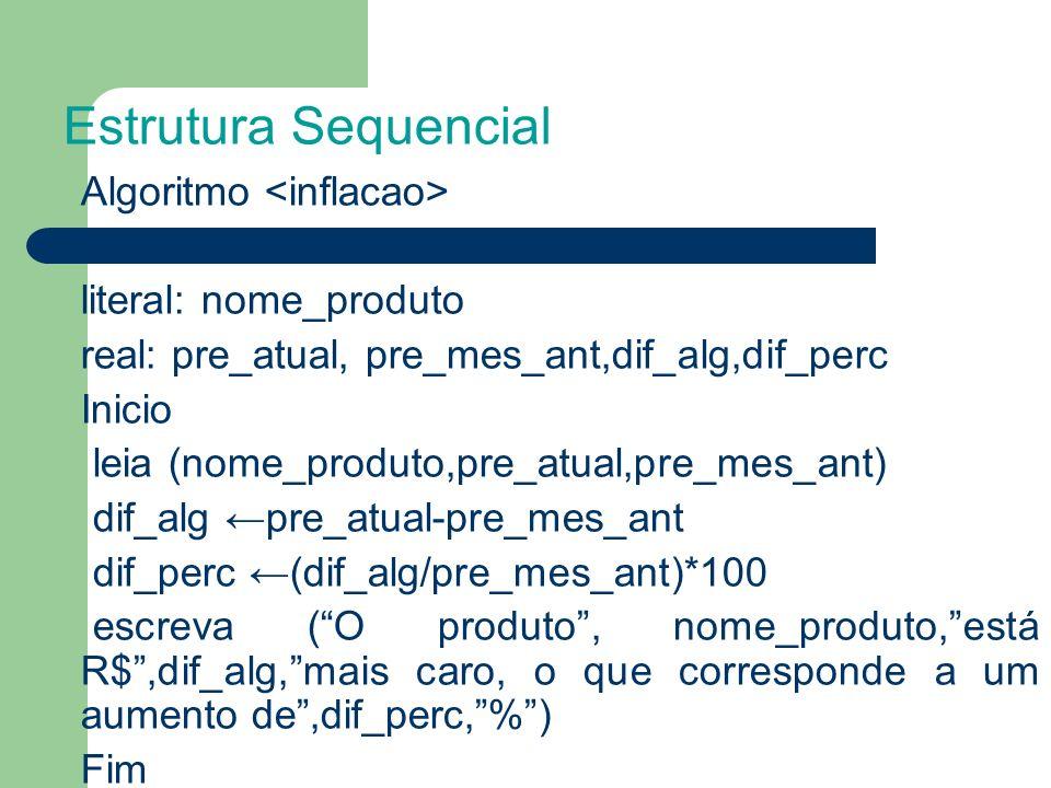 Algoritmo literal: nome_produto real: pre_atual, pre_mes_ant,dif_alg,dif_perc Inicio leia (nome_produto,pre_atual,pre_mes_ant) dif_alg pre_atual-pre_m