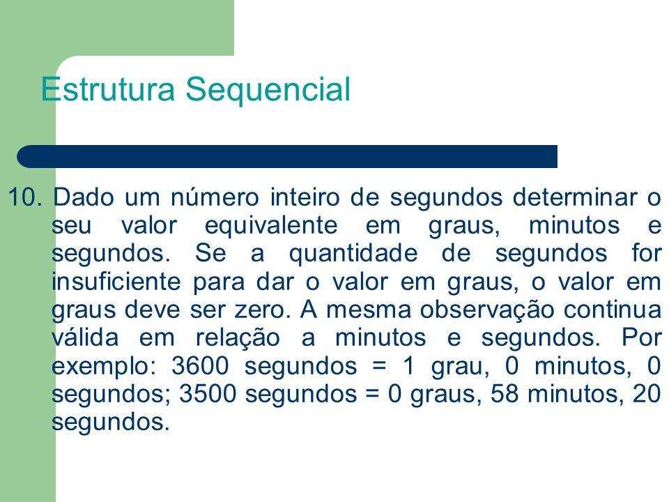 10. Dado um número inteiro de segundos determinar o seu valor equivalente em graus, minutos e segundos. Se a quantidade de segundos for insuficiente p