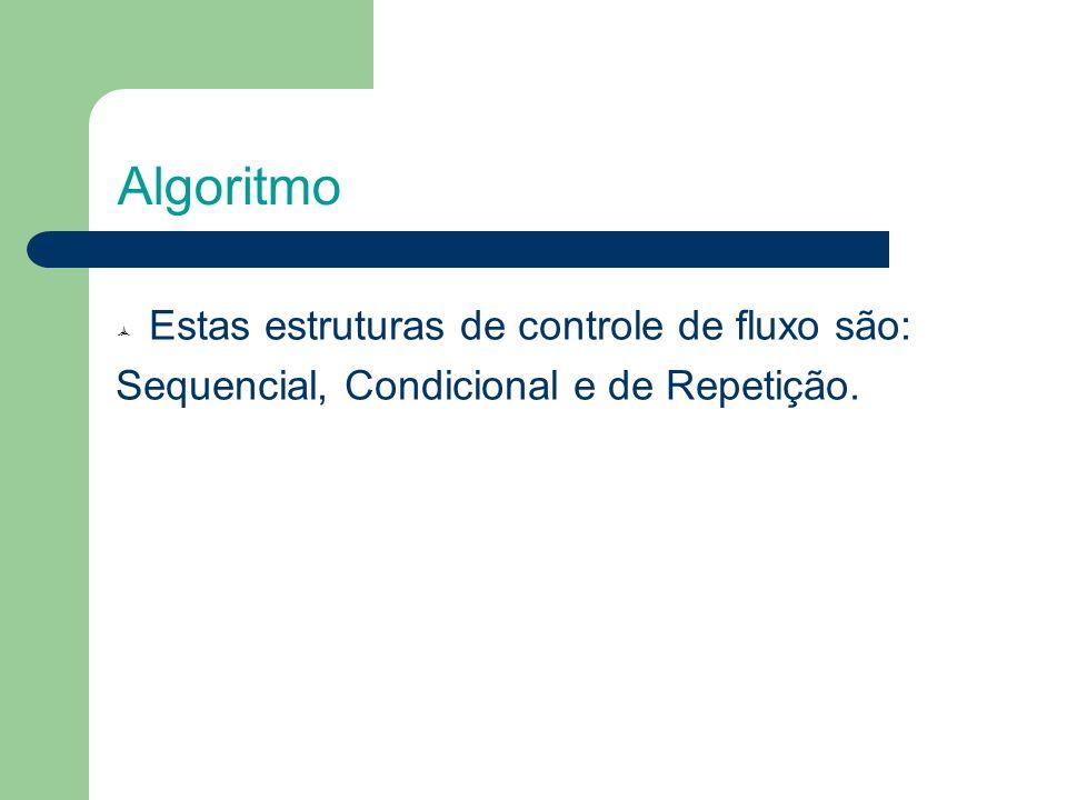 Estruturas de controle de fluxo Estrutura Sequencial: Execução dos comandos em uma sequência linear (na mesma ordem em que foram escritas).