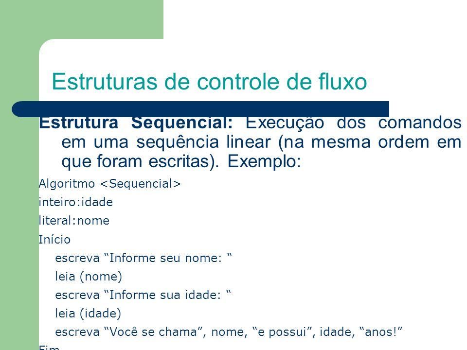 Estruturas de controle de fluxo Estrutura Sequencial: Execução dos comandos em uma sequência linear (na mesma ordem em que foram escritas). Exemplo: A
