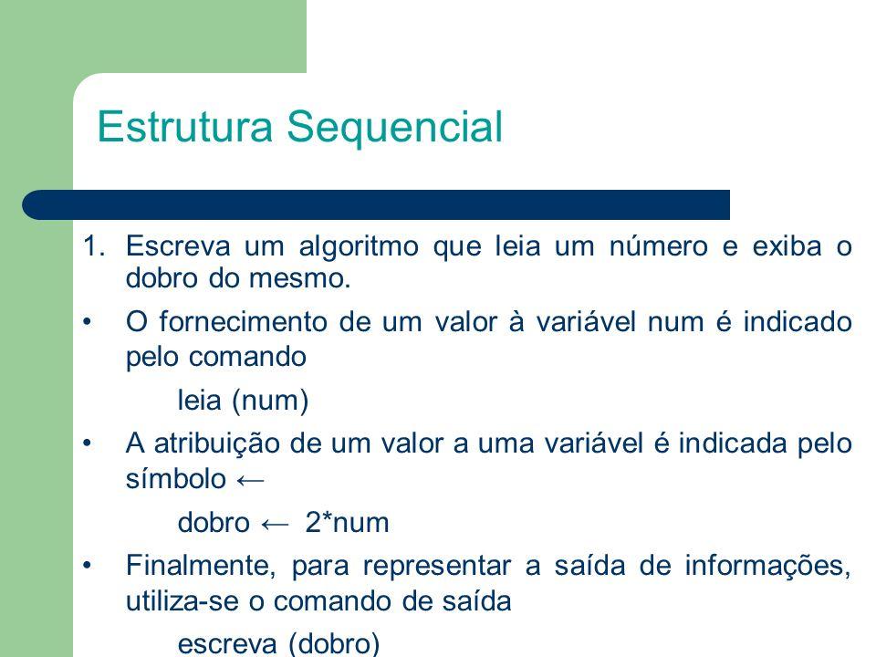 1.Escreva um algoritmo que leia um número e exiba o dobro do mesmo. O fornecimento de um valor à variável num é indicado pelo comando leia (num) A atr