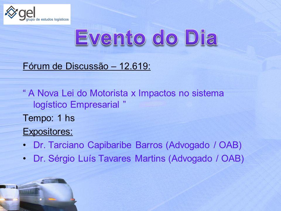 Fórum de Discussão – 12.619: A Nova Lei do Motorista x Impactos no sistema logístico Empresarial Tempo: 1 hs Expositores: Dr. Tarciano Capibaribe Barr