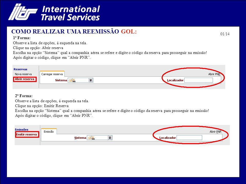 COMO REALIZAR UMA REEMISSÃO GOL: 1ª Forma: Observe a lista de opções, à esquerda na tela. Clique na opção: Abrir reserva Escolha na opção Sistema qual
