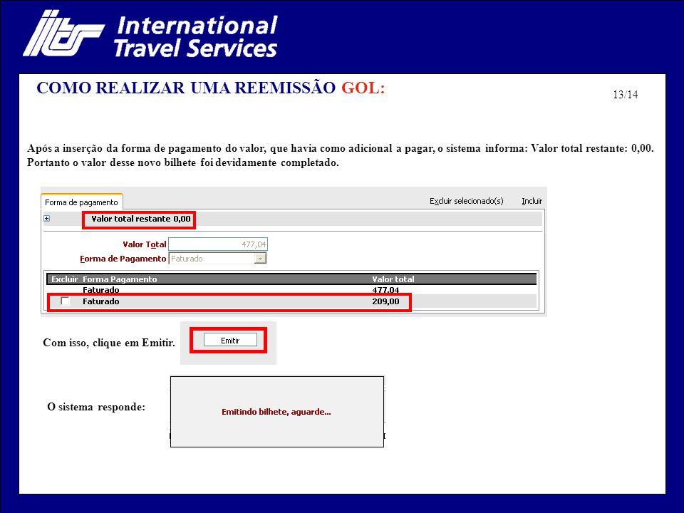 COMO REALIZAR UMA REEMISSÃO GOL: Após a inserção da forma de pagamento do valor, que havia como adicional a pagar, o sistema informa: Valor total restante: 0,00.