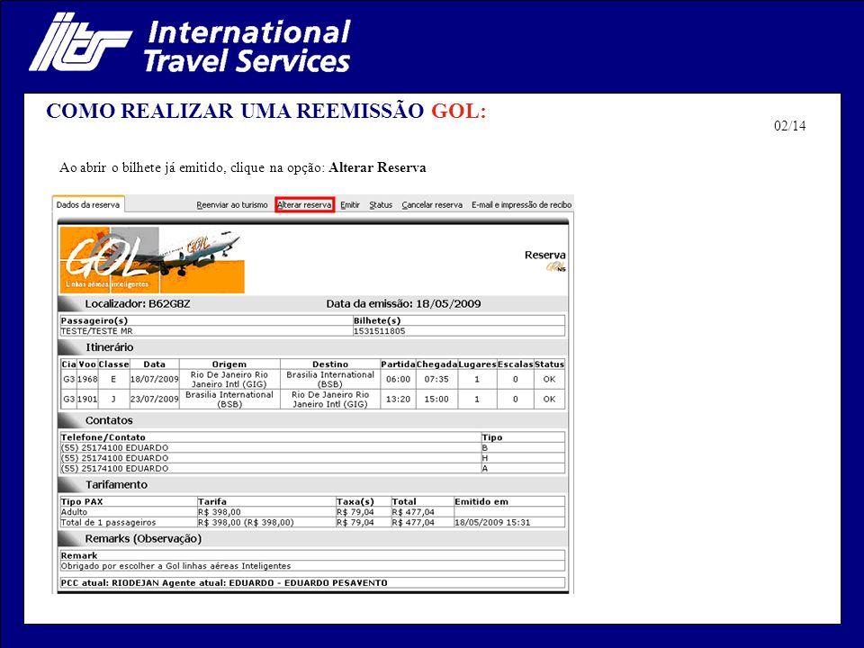COMO REALIZAR UMA REEMISSÃO GOL: Ao abrir o bilhete já emitido, clique na opção: Alterar Reserva 02/14