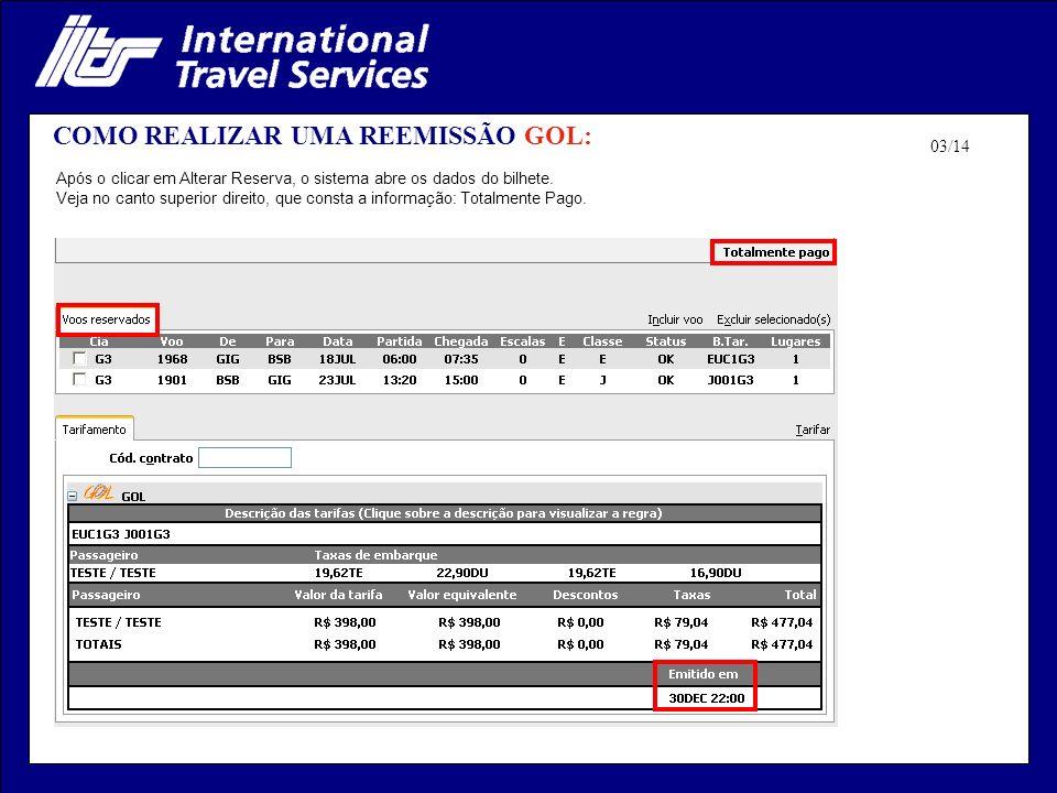 COMO REALIZAR UMA REEMISSÃO GOL: Após o clicar em Alterar Reserva, o sistema abre os dados do bilhete. Veja no canto superior direito, que consta a in