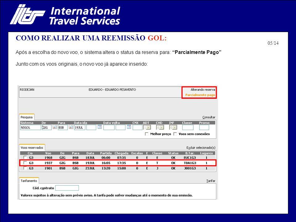 COMO REALIZAR UMA REEMISSÃO GOL: Após a escolha do novo voo, o sistema altera o status da reserva para: Parcialmente Pago Junto com os voos originais,
