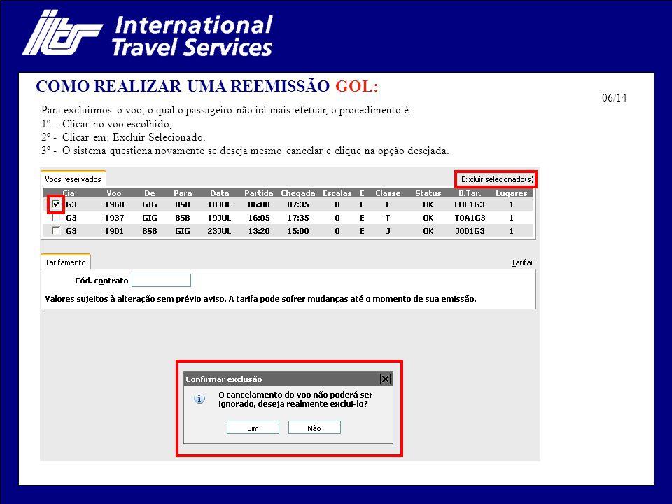 COMO REALIZAR UMA REEMISSÃO GOL: Para excluirmos o voo, o qual o passageiro não irá mais efetuar, o procedimento é: 1º.