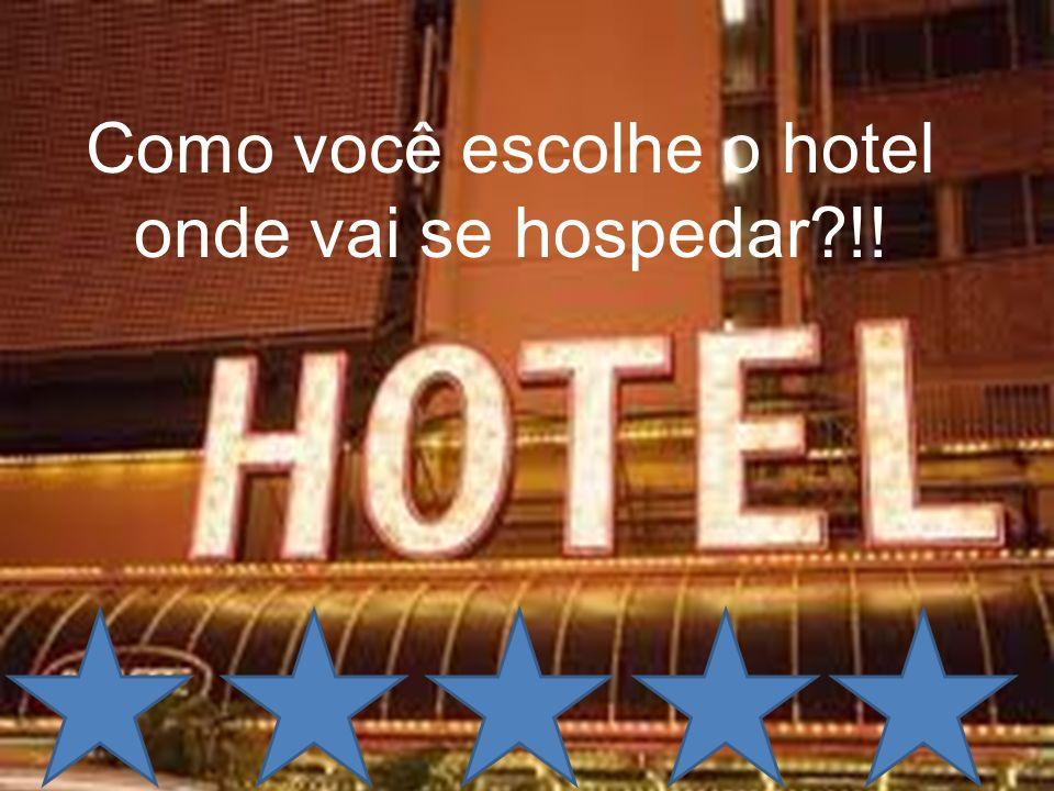 Como você escolhe o hotel onde vai se hospedar?!!