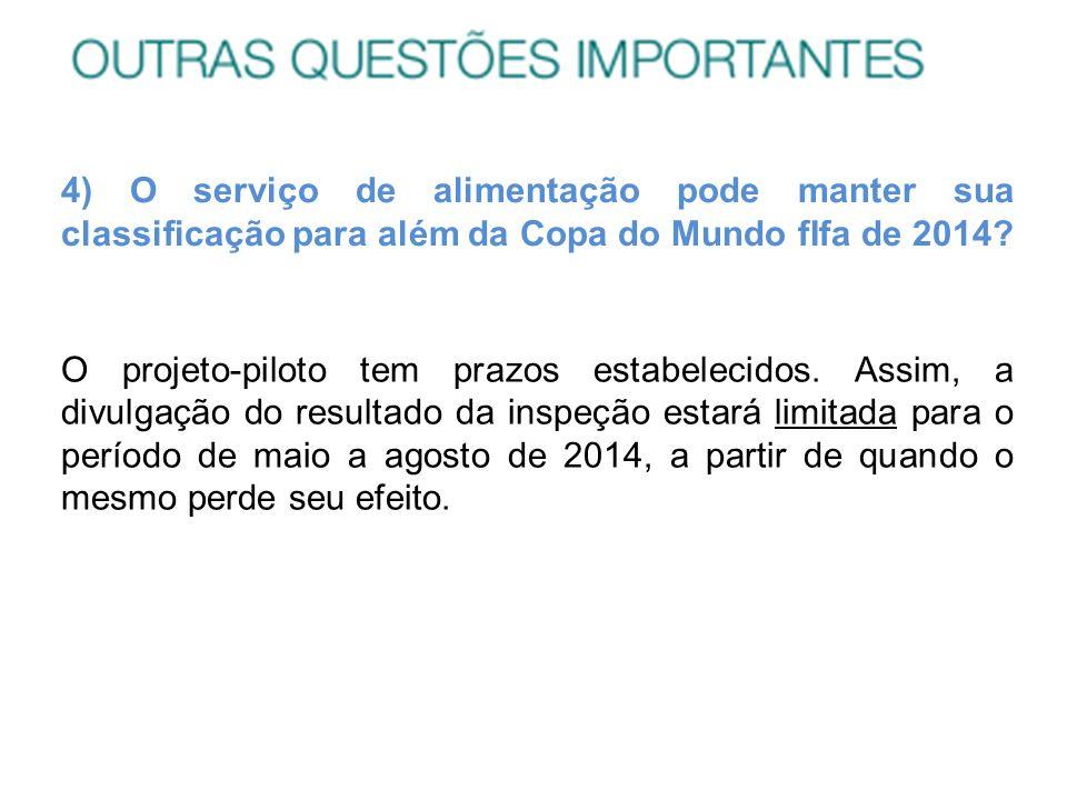 4) O serviço de alimentação pode manter sua classificação para além da Copa do Mundo fIfa de 2014? O projeto-piloto tem prazos estabelecidos. Assim, a