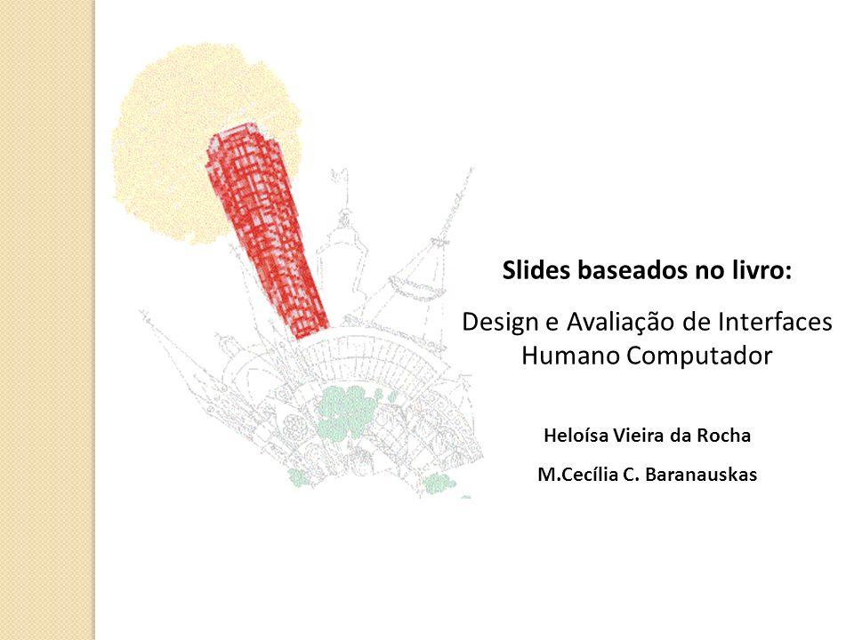Slides baseados no livro: Design e Avaliação de Interfaces Humano Computador Heloísa Vieira da Rocha M.Cecília C.