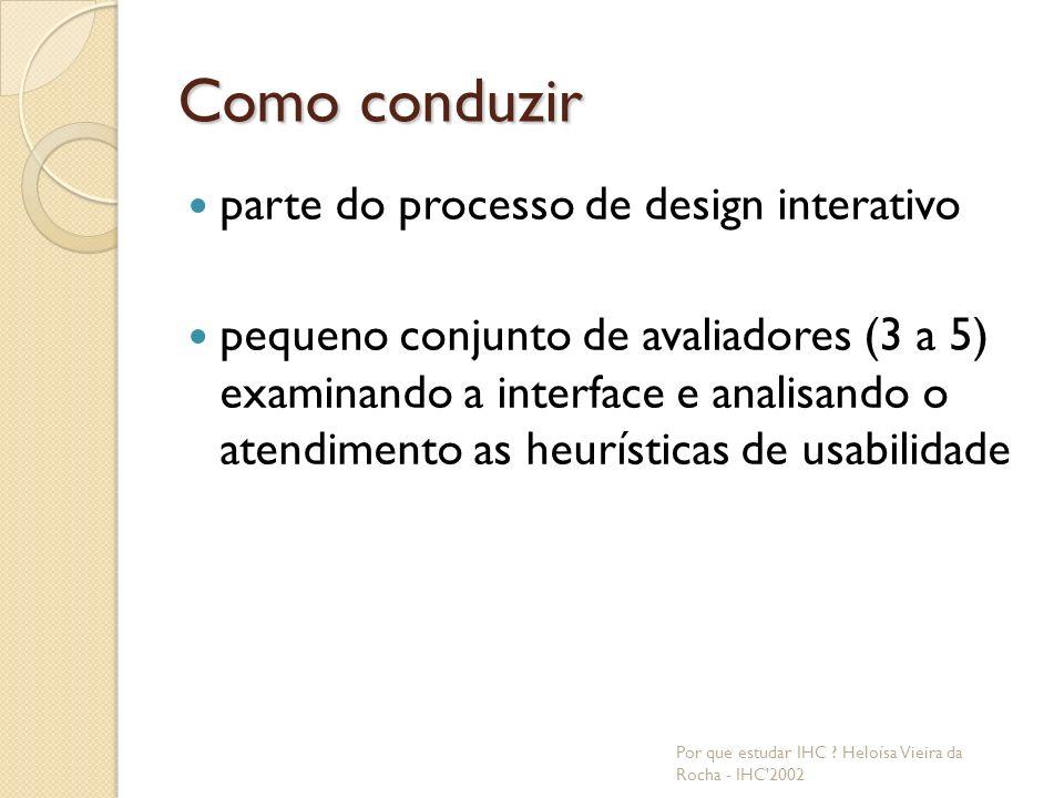 Como conduzir parte do processo de design interativo pequeno conjunto de avaliadores (3 a 5) examinando a interface e analisando o atendimento as heurísticas de usabilidade Por que estudar IHC .
