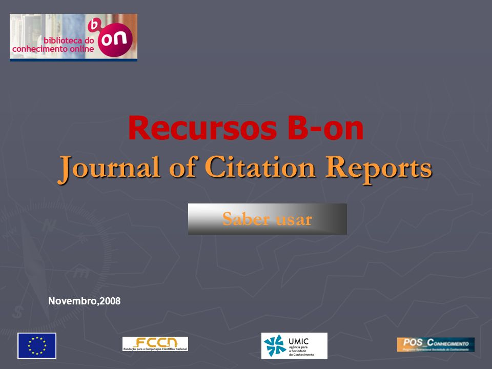 Journal of Citation Reports Recursos B-on Journal of Citation Reports Saber usar Novembro,2008