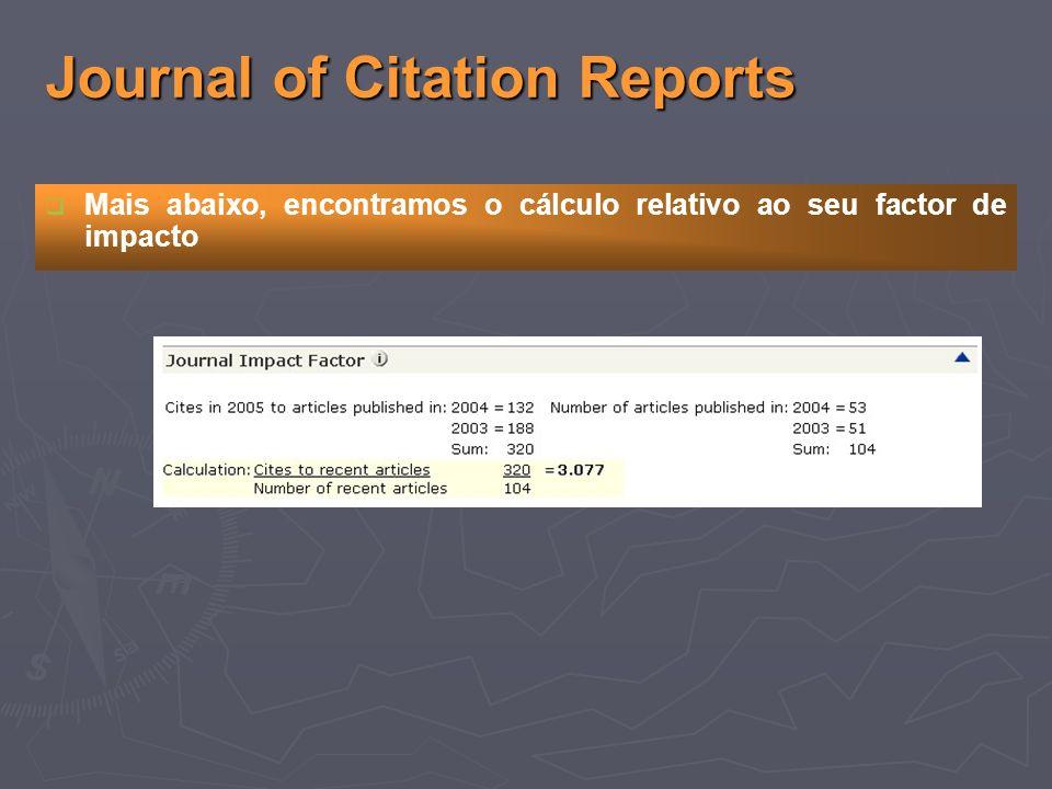 Journal of Citation Reports Mais abaixo, encontramos o cálculo relativo ao seu factor de impacto