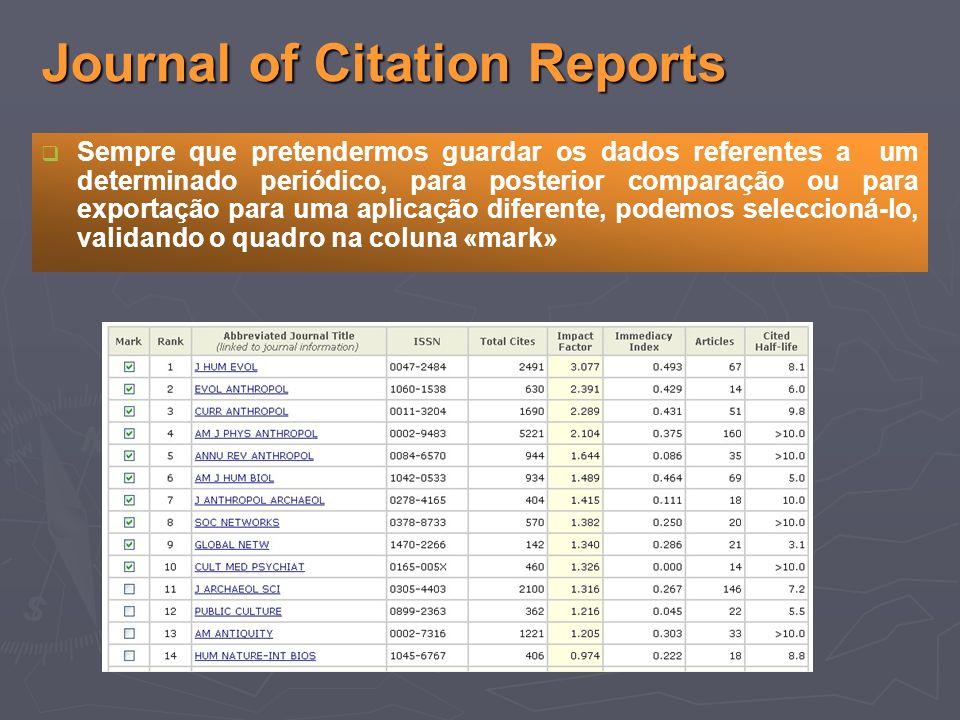 Journal of Citation Reports Sempre que pretendermos guardar os dados referentes a um determinado periódico, para posterior comparação ou para exportação para uma aplicação diferente, podemos seleccioná-lo, validando o quadro na coluna «mark»