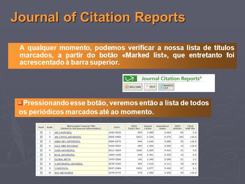 Journal of Citation Reports A qualquer momento, podemos verificar a nossa lista de títulos marcados, a partir do botão «Marked list», que entretanto foi acrescentado à barra superior.