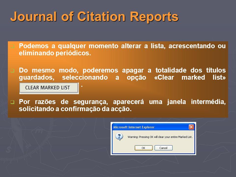 Journal of Citation Reports Podemos a qualquer momento alterar a lista, acrescentando ou eliminando periódicos.