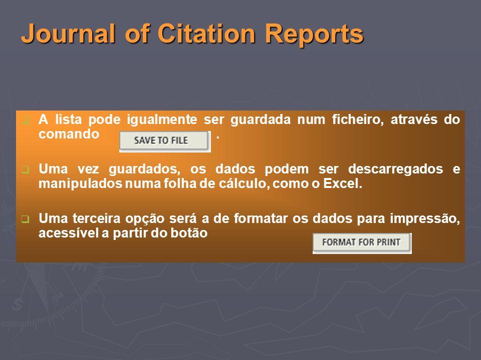 Journal of Citation Reports A lista pode igualmente ser guardada num ficheiro, através do comando.