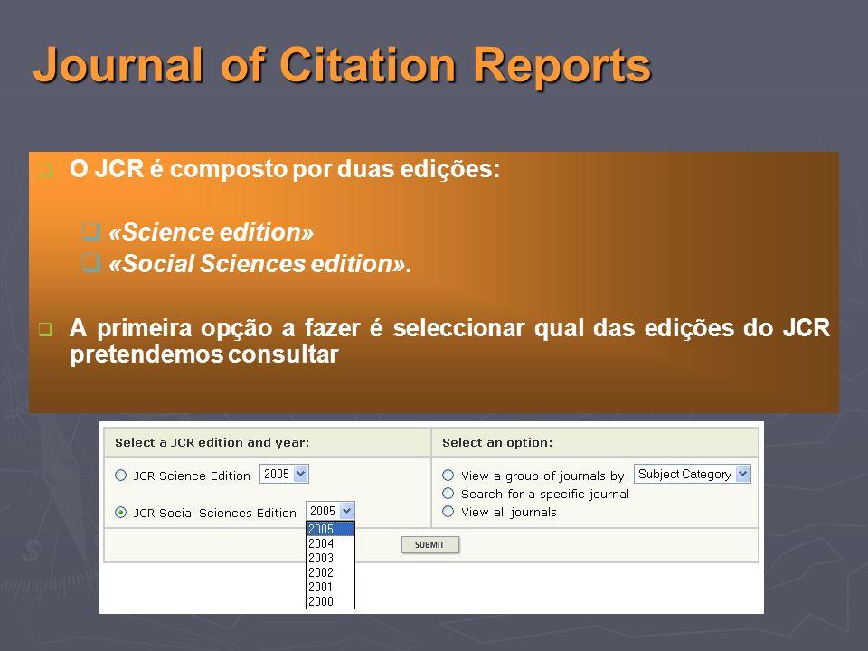O JCR é composto por duas edições: «Science edition» «Social Sciences edition».