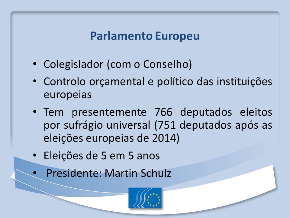 Parlamento Europeu Colegislador (com o Conselho) Controlo orçamental e político das instituições europeias Tem presentemente 766 deputados eleitos por