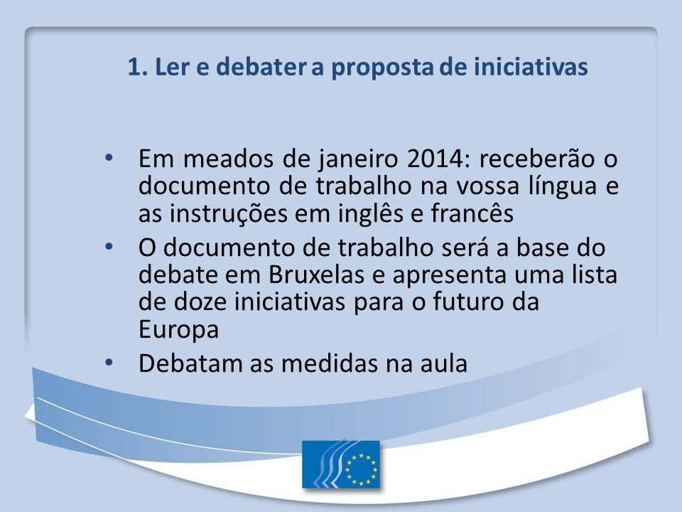 1. Ler e debater a proposta de iniciativas Em meados de janeiro 2014: receberão o documento de trabalho na vossa língua e as instruções em inglês e fr