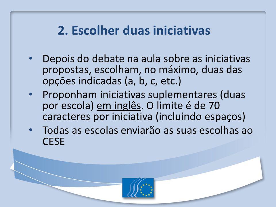 2. Escolher duas iniciativas Depois do debate na aula sobre as iniciativas propostas, escolham, no máximo, duas das opções indicadas (a, b, c, etc.) P