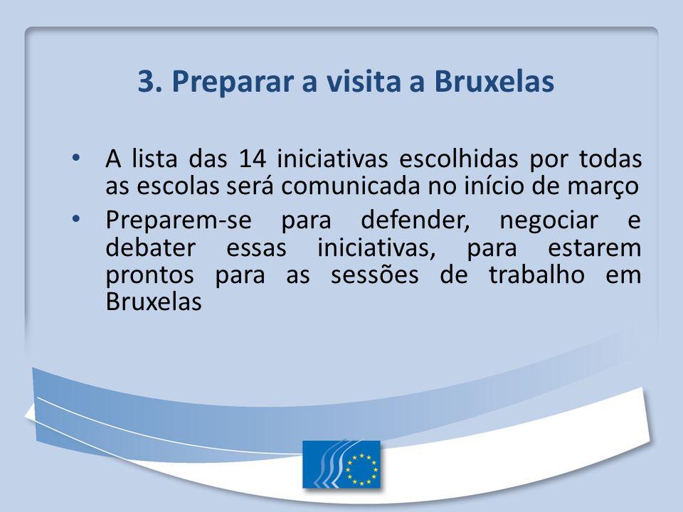 3. Preparar a visita a Bruxelas A lista das 14 iniciativas escolhidas por todas as escolas será comunicada no início de março Preparem-se para defende