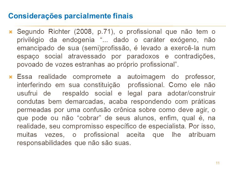 11 Considerações parcialmente finais Segundo Richter (2008, p.71), o profissional que não tem o privilégio da endogenia... dado o caráter exógeno, não