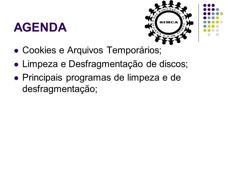 AGENDA Cookies e Arquivos Temporários; Limpeza e Desfragmentação de discos; Principais programas de limpeza e de desfragmentação;