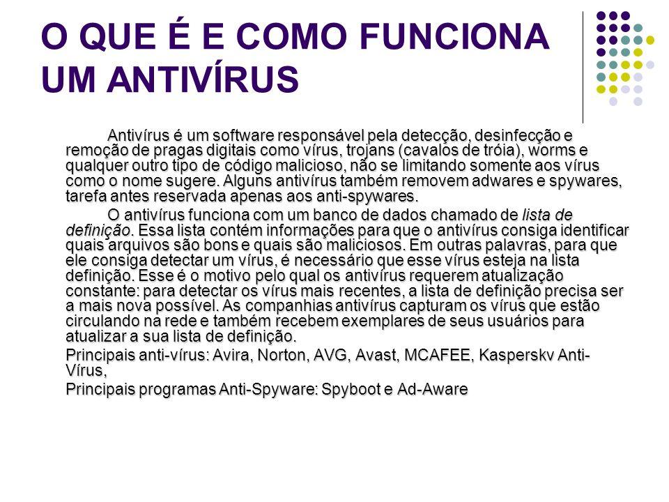 O QUE É E COMO FUNCIONA UM ANTIVÍRUS Antivírus é um software responsável pela detecção, desinfecção e remoção de pragas digitais como vírus, trojans (
