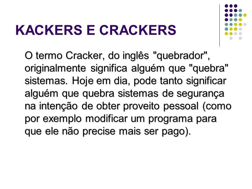 KACKERS E CRACKERS O termo Cracker, do inglês