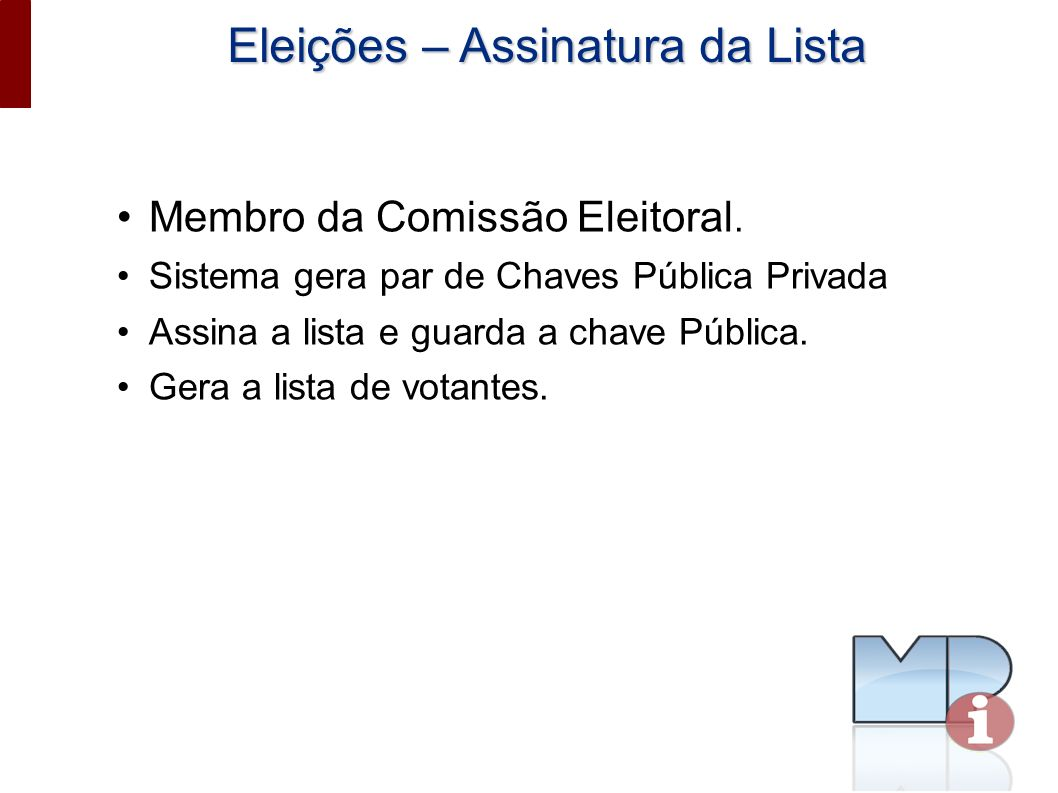 Eleições – Assinatura da Lista Membro da Comissão Eleitoral. Sistema gera par de Chaves Pública Privada Assina a lista e guarda a chave Pública. Gera