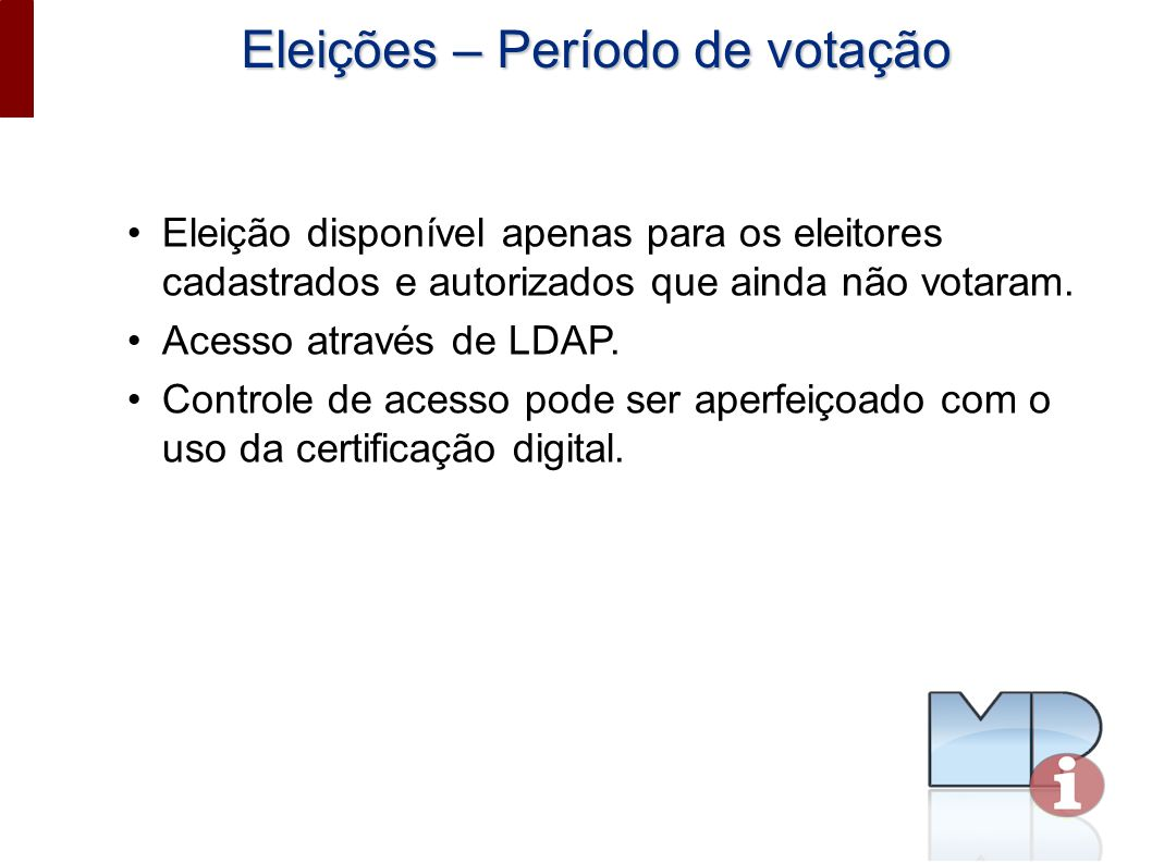 Eleições – Período de votação Eleição disponível apenas para os eleitores cadastrados e autorizados que ainda não votaram. Acesso através de LDAP. Con