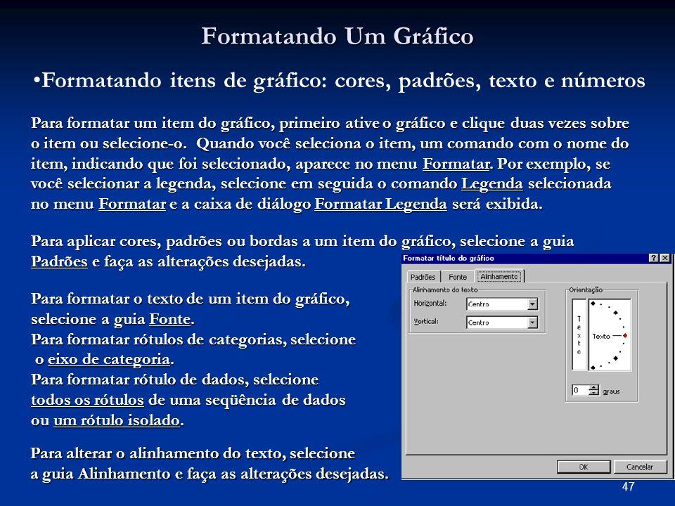 47 Formatando Um Gráfico Formatando itens de gráfico: cores, padrões, texto e números Para formatar um item do gráfico, primeiro ative o gráfico e cli