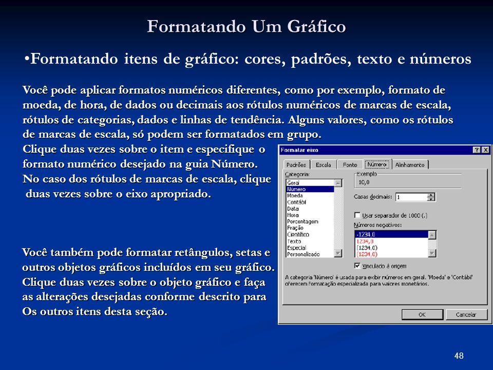48 Formatando Um Gráfico Formatando itens de gráfico: cores, padrões, texto e números Você pode aplicar formatos numéricos diferentes, como por exempl