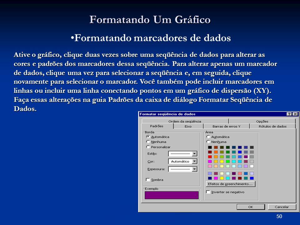50 Formatando Um Gráfico Formatando marcadores de dados Ative o gráfico, clique duas vezes sobre uma seqüência de dados para alterar as cores e padrõe
