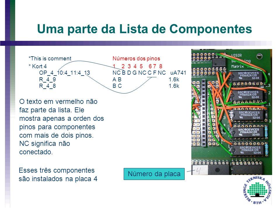 Uma parte da Lista de Componentes *This is commentNúmeros dos pinos * Kort 41 2 3 4 5 6 7 8 OP_4_10:4_11:4_13 NC B D G NC C F NC uA741 R_4_9 A B1.6k R