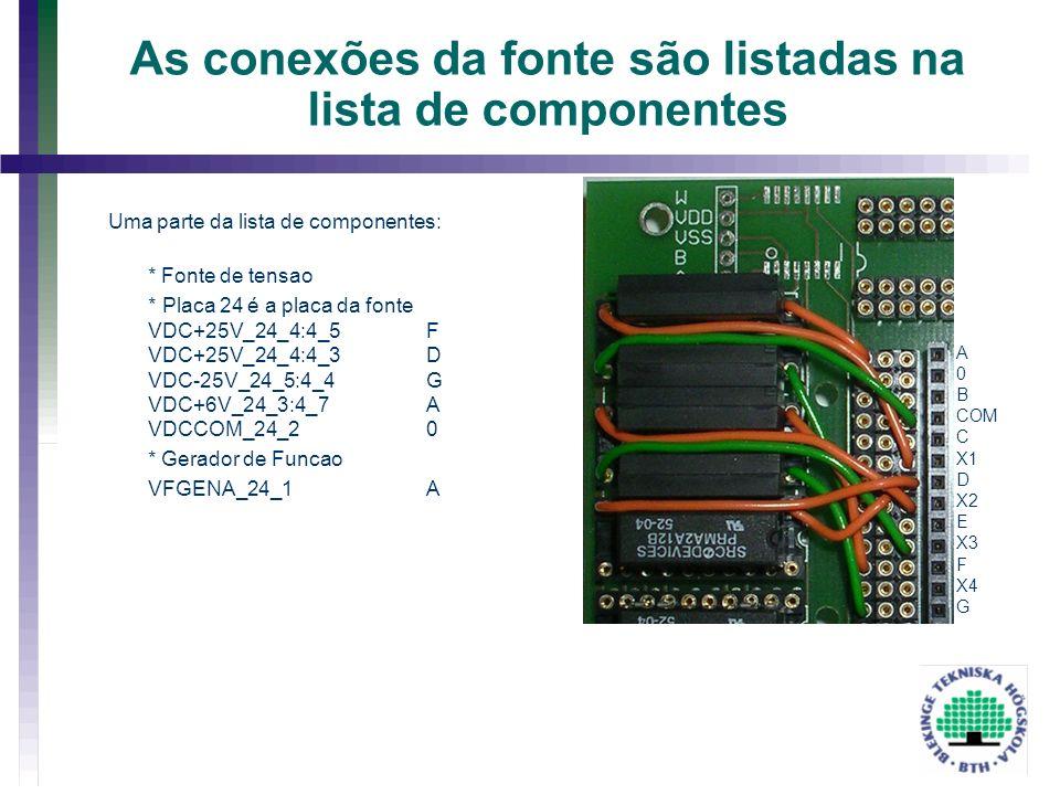 As conexões da fonte são listadas na lista de componentes Uma parte da lista de componentes: * Fonte de tensao * Placa 24 é a placa da fonte VDC+25V_2