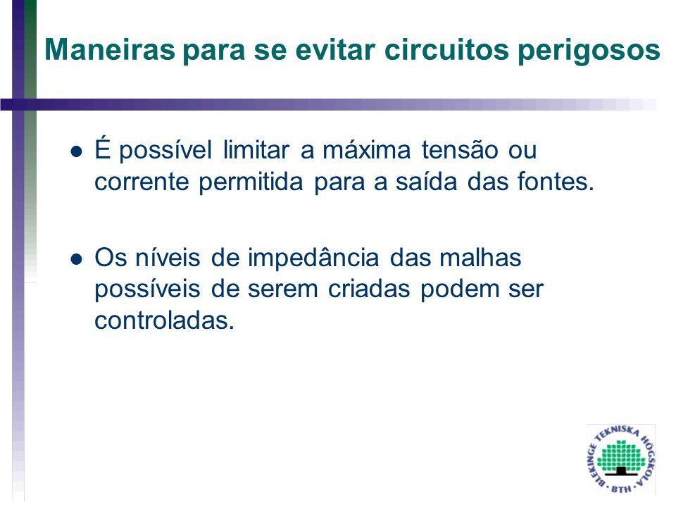 Maneiras para se evitar circuitos perigosos É possível limitar a máxima tensão ou corrente permitida para a saída das fontes. Os níveis de impedância