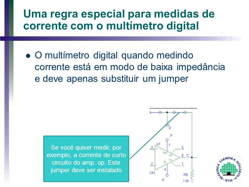 Uma regra especial para medidas de corrente com o multímetro digital O multímetro digital quando medindo corrente está em modo de baixa impedância e d