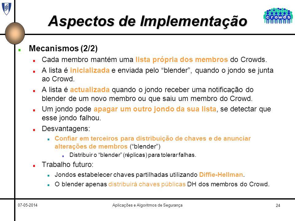 24 07-05-2014Aplicações e Algoritmos de Segurança Aspectos de Implementação Mecanismos (2/2) Cada membro mantém uma lista própria dos membros do Crowds.