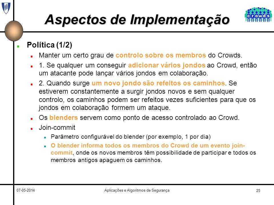 25 07-05-2014Aplicações e Algoritmos de Segurança Aspectos de Implementação Política (1/2) Manter um certo grau de controlo sobre os membros do Crowds.