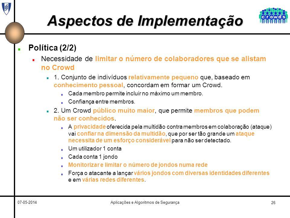 26 07-05-2014Aplicações e Algoritmos de Segurança Aspectos de Implementação Política (2/2) Necessidade de limitar o número de colaboradores que se alistam no Crowd 1.