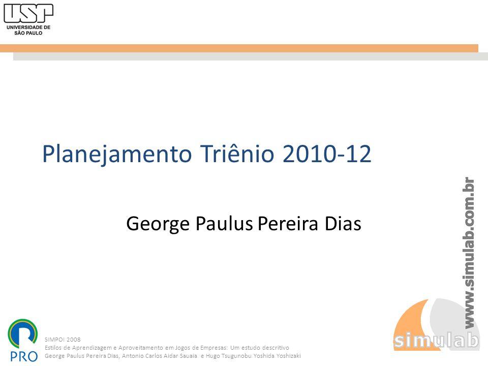 SIMPOI 2008 Estilos de Aprendizagem e Aproveitamento em Jogos de Empresas: Um estudo descritivo George Paulus Pereira Dias, Antonio Carlos Aidar Sauai