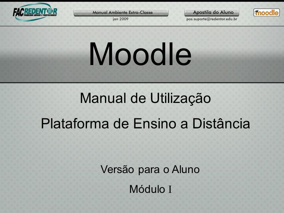 Moodle Manual de Utilização Plataforma de Ensino a Distância Versão para o Aluno Módulo I